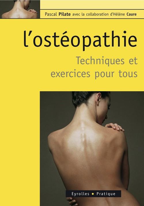 L'ostéopathie ; techniques et exercices pour tous