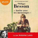 """Vente AudioBook : """"Arrête avec tes mensonges""""  - Philippe Besson"""