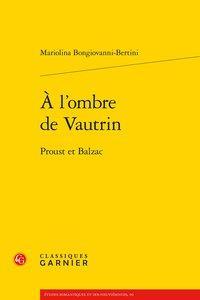 à l'ombre de Vautrin ; Proust et Balzac