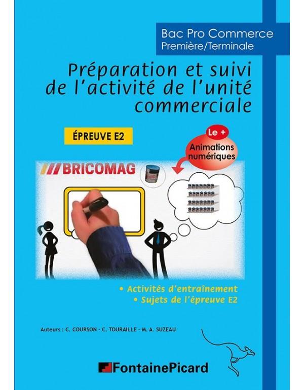 Préparation et suivi de l'activité de l'unité commerciale ; 1re, terminale bac pro commerce ; épreuve E2 ; livre de l'élève