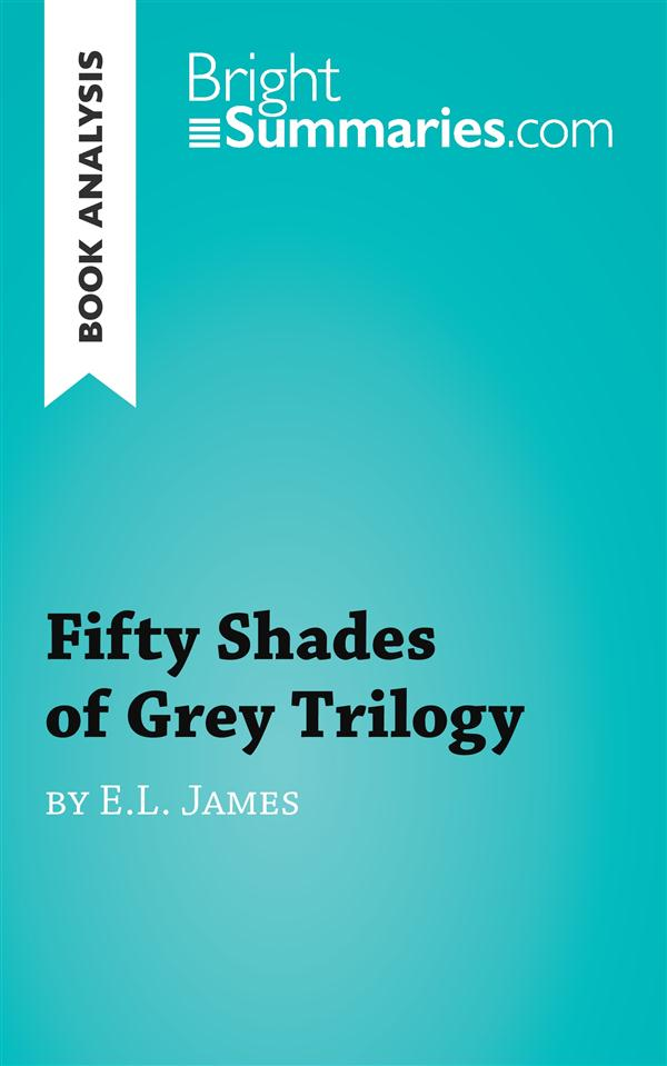 Book analysis ; fifty shades of Grey trilogy by E.L. James