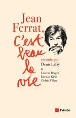 Vente EBooks : Jean Ferrat, c'est beau la vie  - Etienne KLEIN - Laurent BERGER - Cédric VILLANI - Denis LAFAY