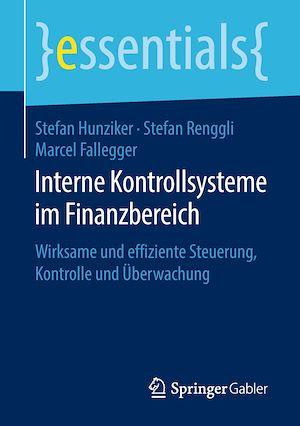 Interne Kontrollsysteme im Finanzbereich  - Stefan Renggli  - Marcel Fallegger  - Stefan Hunziker