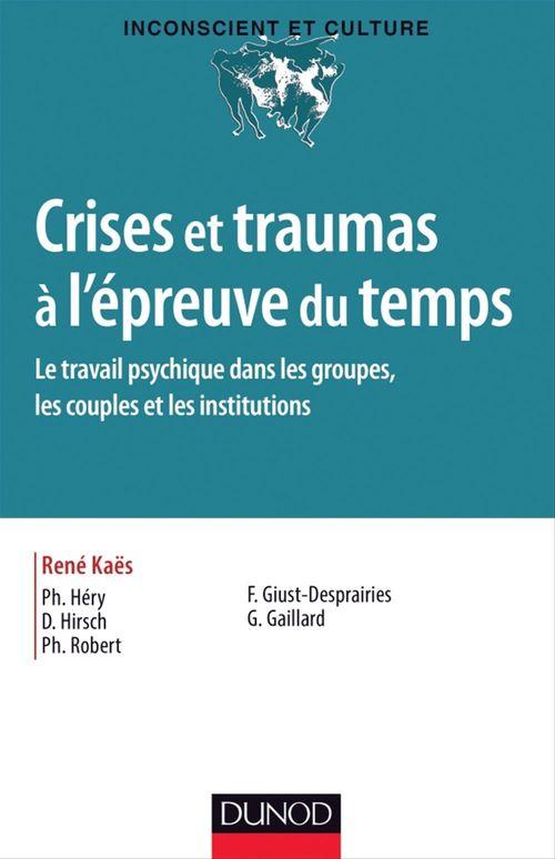 Crise et traumas à l'épreuve du temps ; le travail psychique dans les groupes, les couples et les institutions