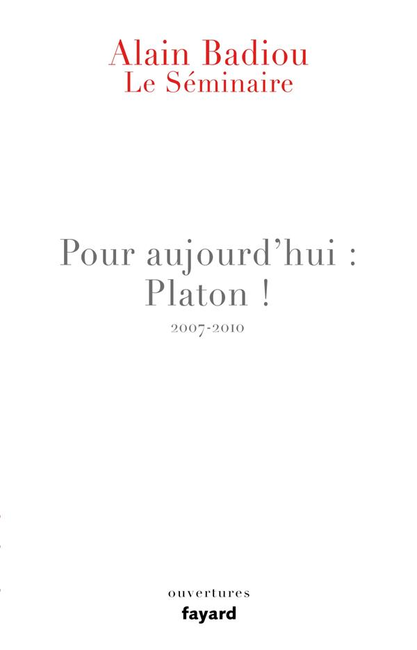 LE SEMINAIRE  -  POUR AUJOURD'HUI : PLATON ! (2007-2010)