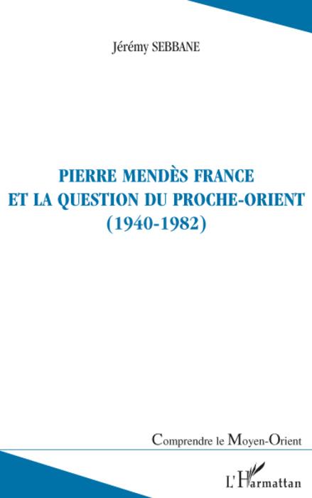 Pierre Mendès France et la question du proche-orient (1940-1982)