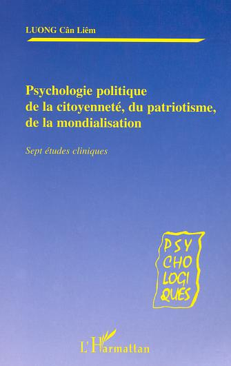 Psychologie politique de la citoyennete, du patriotisme,de la mondialisation - sept etudes critiques
