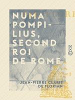 Numa Pompilius, second roi de Rome  - Jean-Pierre Claris de Florian