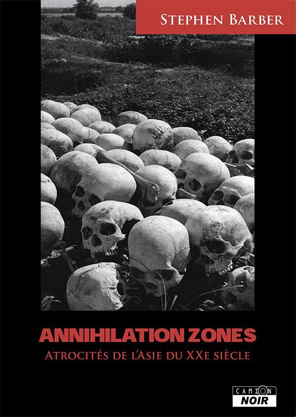 Annihilation zones ; atrocités de l'Asie au XXe si7cle