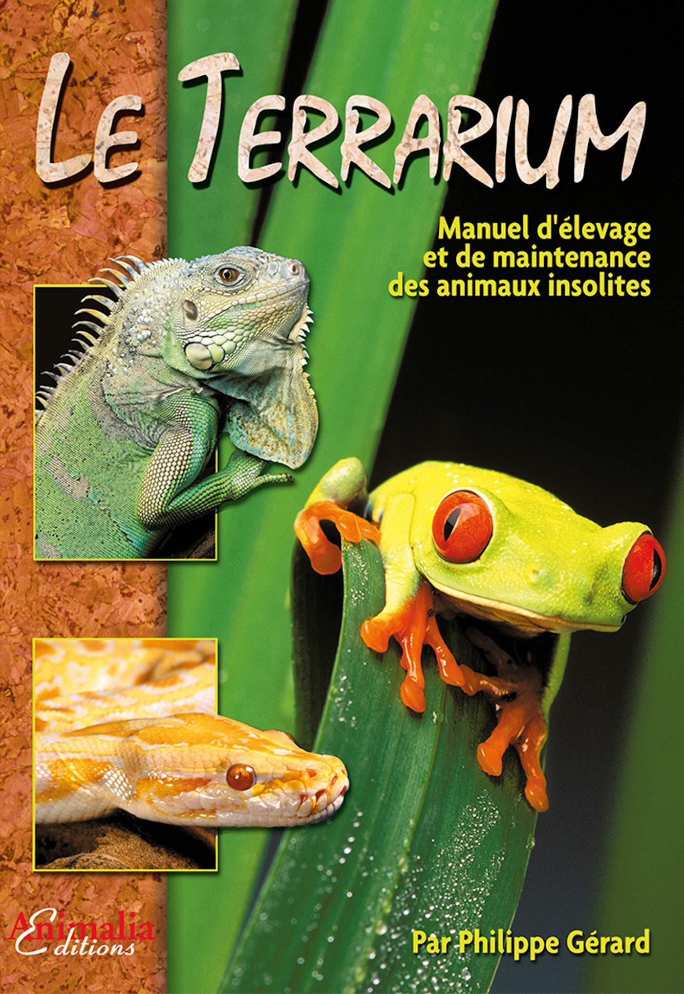 Le terrarium ; manuel d'élevage et de maintenance des animaux insolites (2e édition)