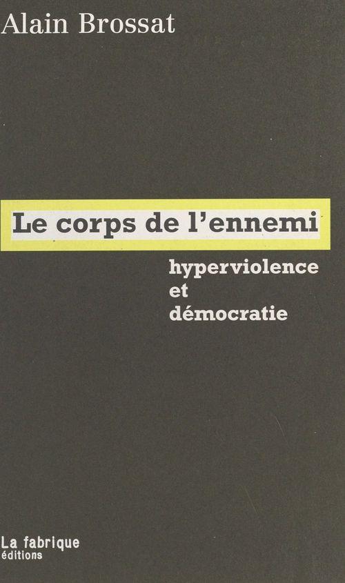 Le Corps de l'ennemi : Hyperviolence et démocratie