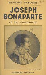 Joseph Bonaparte  - Bernard Nabonne
