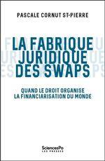La fabrique juridique des swaps  - Pascale Cornut St-Pierre - Pascale Cornut Saint-Pierre
