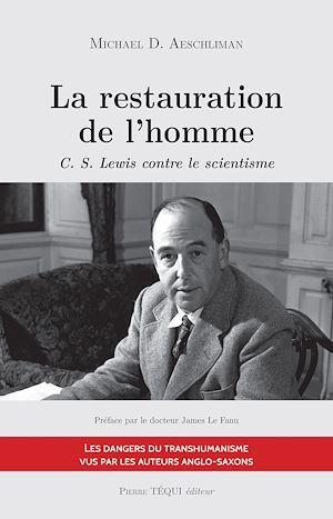 La restauration de l'homme ; C. S. Lewis contre le scientisme