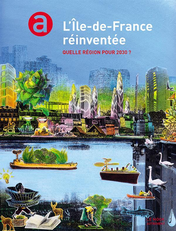 Le mook; l'ile-de-france reinventee ; quelle region pour 2030 ?