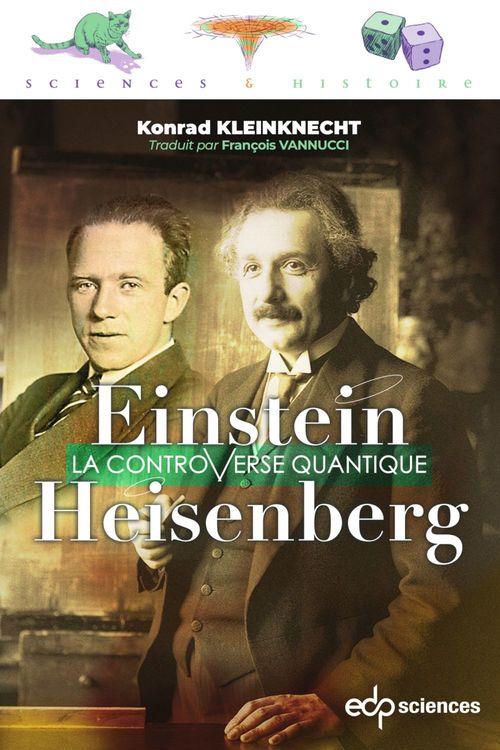 Einstein et Heisenberg ; la controverse quantique
