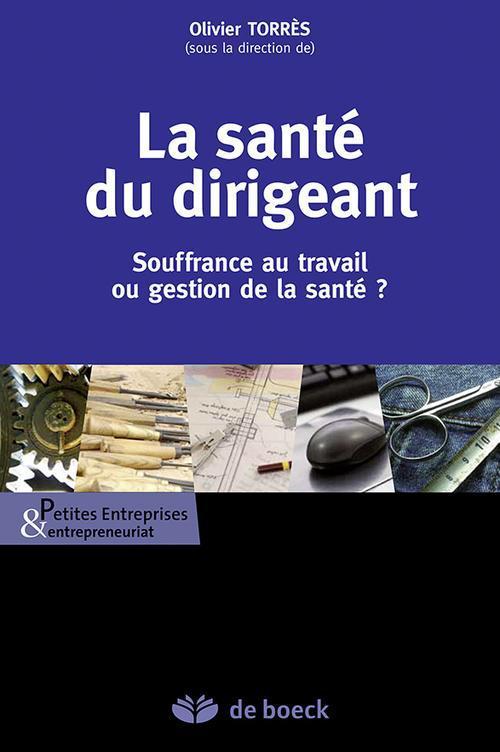 La Sante Du Dirigeant ; Souffrance Au Travail Ou Gestion De La Sante ?