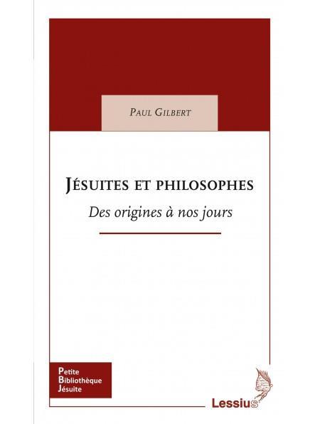 JESUITES ET PHILOSOPHES - DES ORIGINES A NOS JOURS