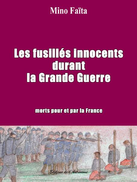 Les fusillés innocents durant la Grande Guerre ; morts pour et par la France