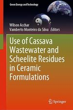 Use of Cassava Wastewater and Scheelite Residues in Ceramic Formulations  - Wilson Acchar - Vamberto Monteiro Da Silva