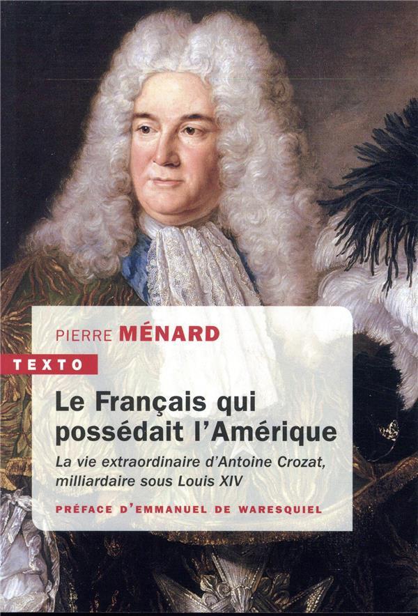 Le français qui possédait l'Amérique ; la vie extraordinaire d'Antoine Crozat