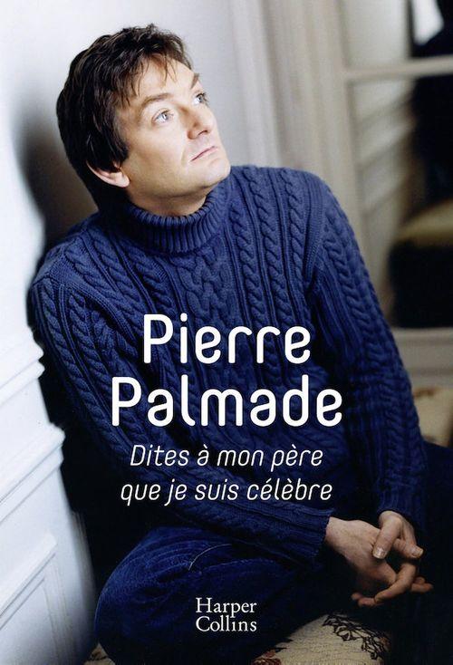 Dites à mon père que je suis célèbre  - Pierre Palmade