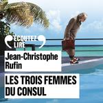 Vente AudioBook : Les trois femmes du Consul  - Jean-Christophe Rufin