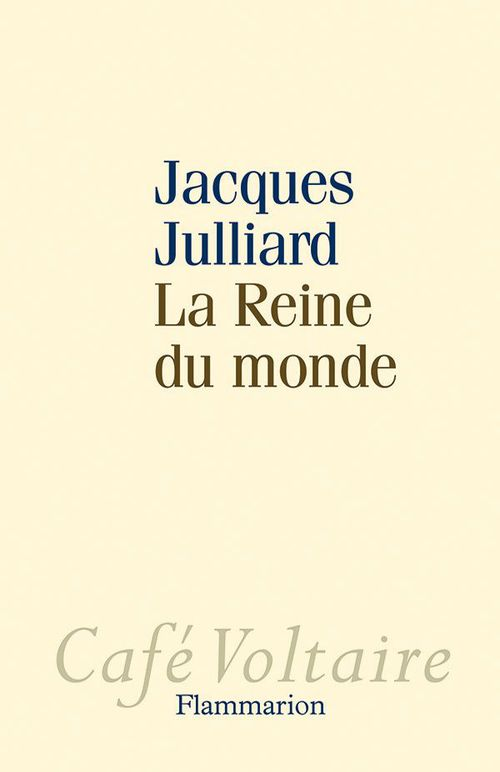 La Reine du monde  - Jacques JULLIARD