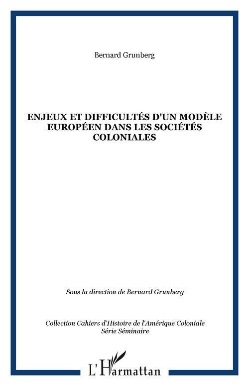 Cahiers d'histoire de l'amérique coloniale t.2 ; enjeux et difficultés d'un modèle européen dans les sociétés coloniales