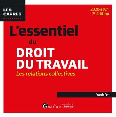 L'essentiel du droit du travail ; les relations collectives (édition 2020/2021)