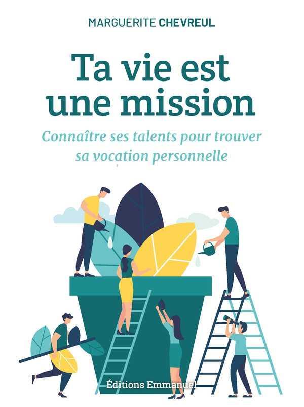 Ta vie est une mission ; connaître ses talents pour trouver sa vocation personnelle