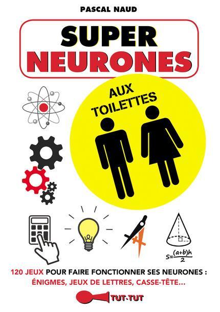 Super neurones aux toilettes ; 100 jeux pour faire fonctionner ses neurones : énigmes, jeux de lettres, casse-têtes