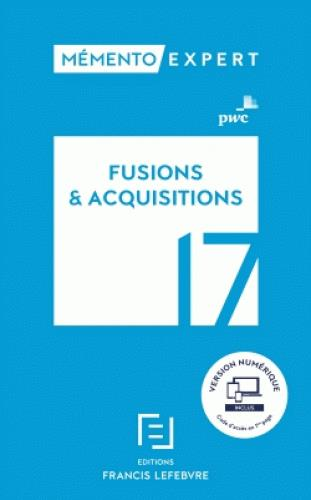 Mémento expert ; fusions & acquisitions (édition 2017)