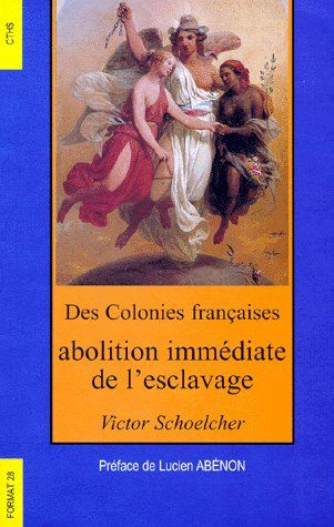DES COLONIES FRANCAISES, ABOLITION IMMEDIATE DE L'ESCLAVAGE