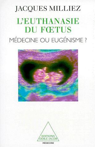 L'euthanasie du foetus ; médecine ou eugénisme ?