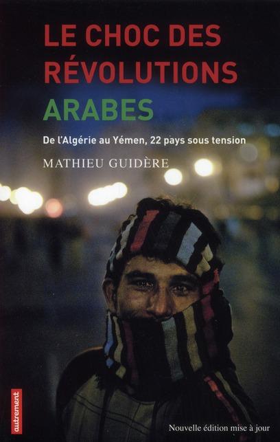 Le Choc Des Revolutions Arabes ; De L'Algerie Au Yemen, 22 Pays Sous Tension