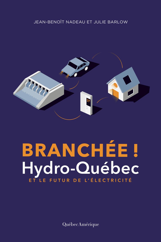Branchee ! hydro-quebec et le futur de l'electricite