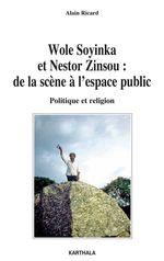 Wole Soyinka et Nestor Zinsou ; de la scène à l'espace public ; politique et religion  - Alain Ricard