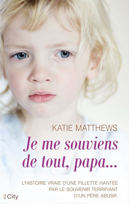 Je me souviens de tout, papa  - Katie Matthews