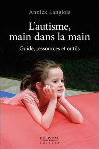 L'autisme, main dans la main ; guide, ressources et outils