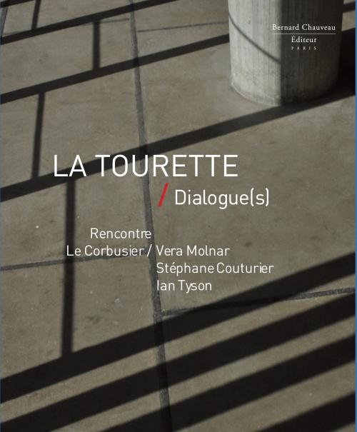 La tourette / dialogue(s) : rencontre Le Corbusier / Vera Molnar / Stéphane Couturier / Ian Tyson
