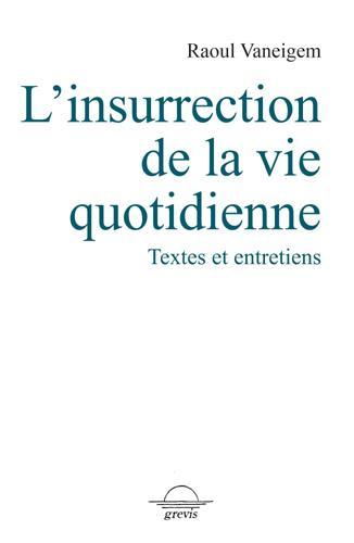 L'insurrection de la vie quotidienne ; textes et entretiens