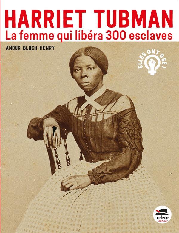 Harriet Tubman la femme qui libéra 300 esclaves