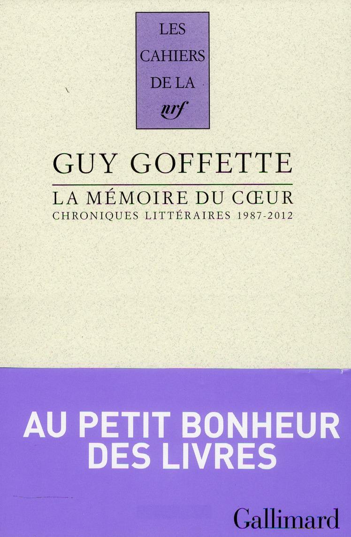 Les cahiers de la NRF ; la mémoire du coeur ; chroniques littéraires, 1987-2012
