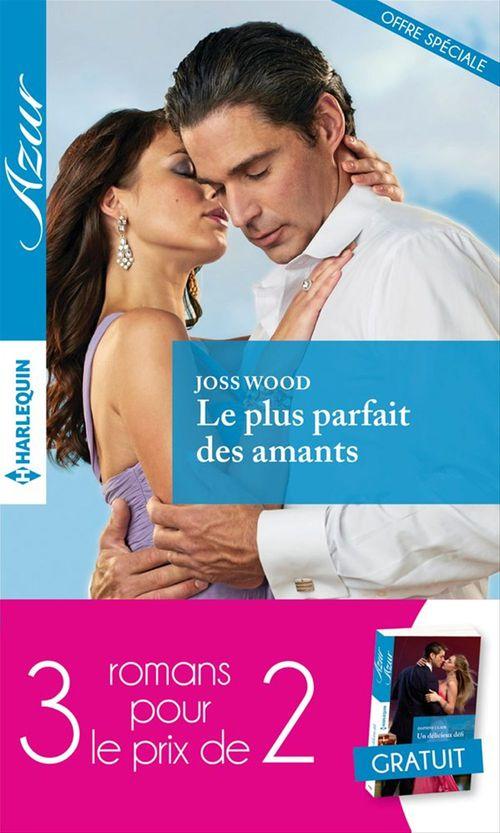 Vente EBooks : Le plus parfait des amants-Fascinée par un séducteur-Un délicieux défi  - Sharon Kendrick  - Daphne Clair  - Joss Wood