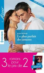 Vente Livre Numérique : Le plus parfait des amants-Fascinée par un séducteur-Un délicieux défi  - Joss Wood - Sharon Kendrick - Daphne Clair