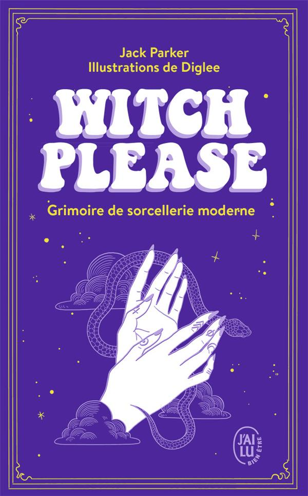 Witch please ; grimoire de sorcellerie moderne