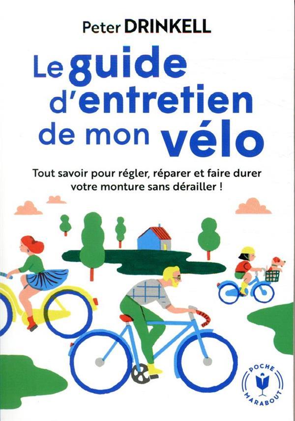 Le guide d'entretien de mon vélo ; tout savoir pour prendre soin de votre compagnon de route