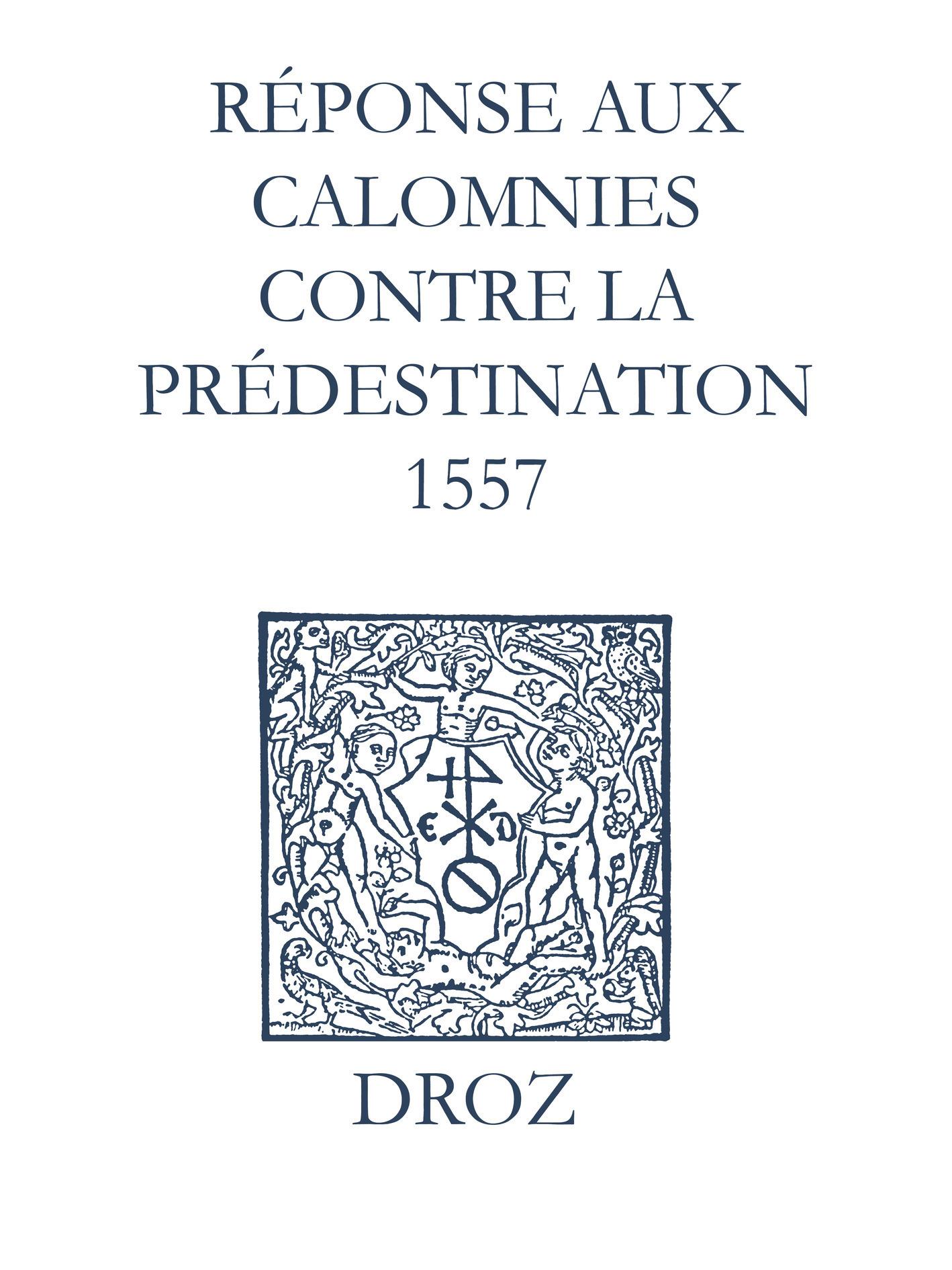 Recueil des opuscules 1566. Réponse aux calomnies contre la prédestination. (1557)  - Laurence Vial-Bergon