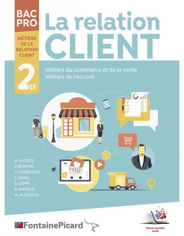 La relation client ; 2de bac pro métiers de la relation client ; livre élève